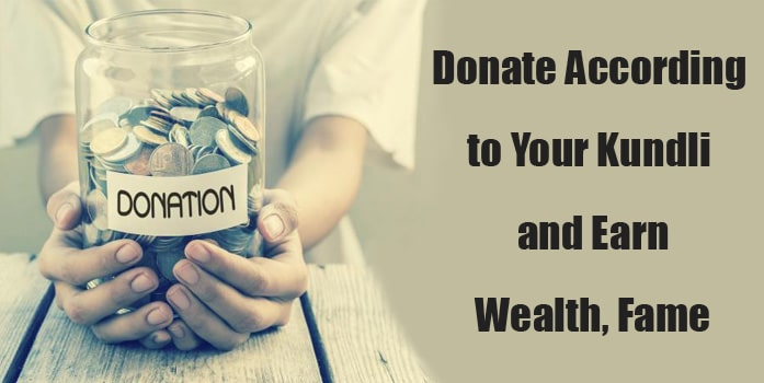 Donate According to Your Kundli and Earn Wealth, Fame