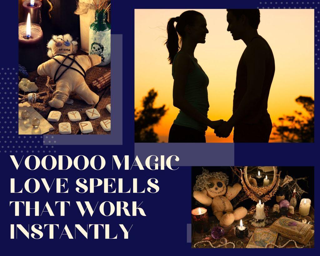 voodoo magic love spells that work instantly