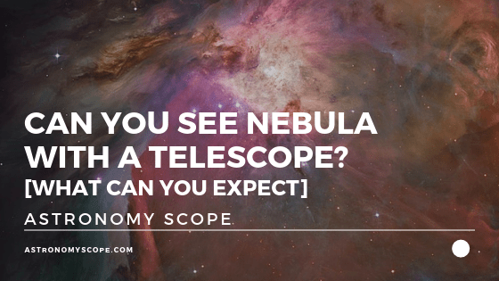 Can You See Nebula With A Telescope_ [What Can You Expect]