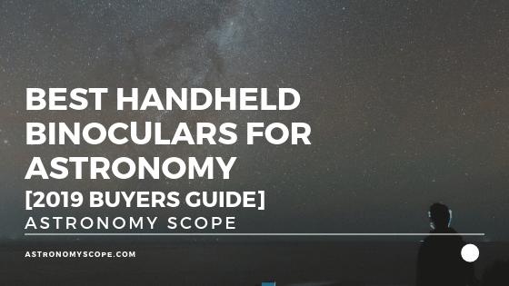 Best Handheld Binoculars for Astronomy [2019 Buyers Guide]
