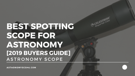 Best Spotting Scope For Astronomy [2019 Buyers Guide]