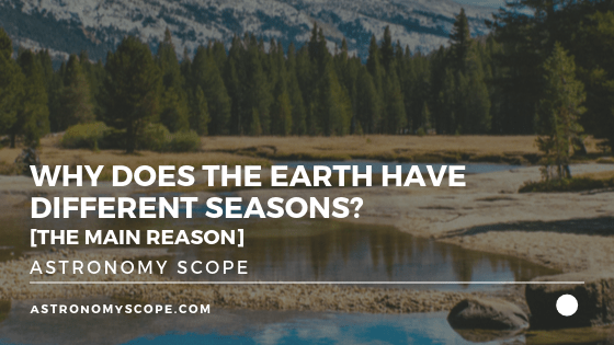 Why Does The Earth Have Different Seasons_ [The Main Reason]