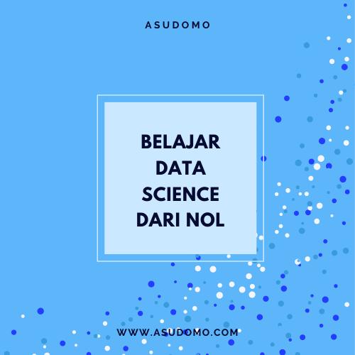 Belajar data science dari nol di asudomo.com