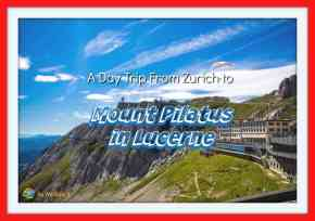 A Day Trip From Zurich To Mount Pilatus in Lucerne