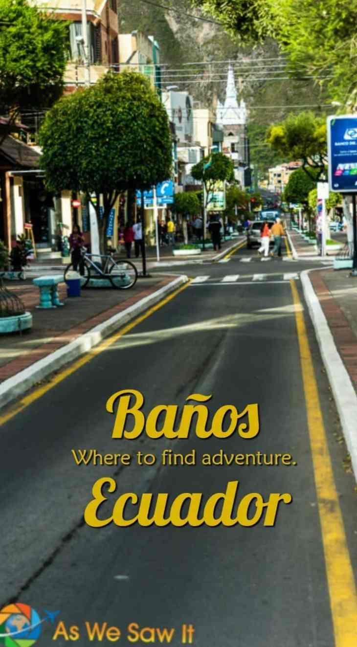 Baños, Ecuador has everything, from volcano-heated baths to zip-lining. Find more fun at http://www.aswesawit.com/things-to-do-in-banos-ecuador/.