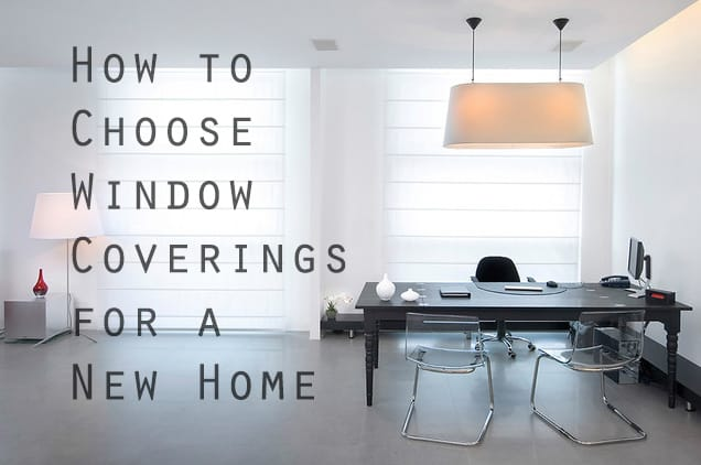 How to Choose Window Coverings for a New Home