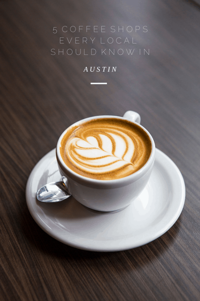 5 Coffee Shops EVERY Local Should Know in Austin