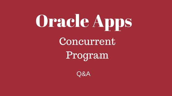 Questions and Answers on concurrent program in Oracle Apps
