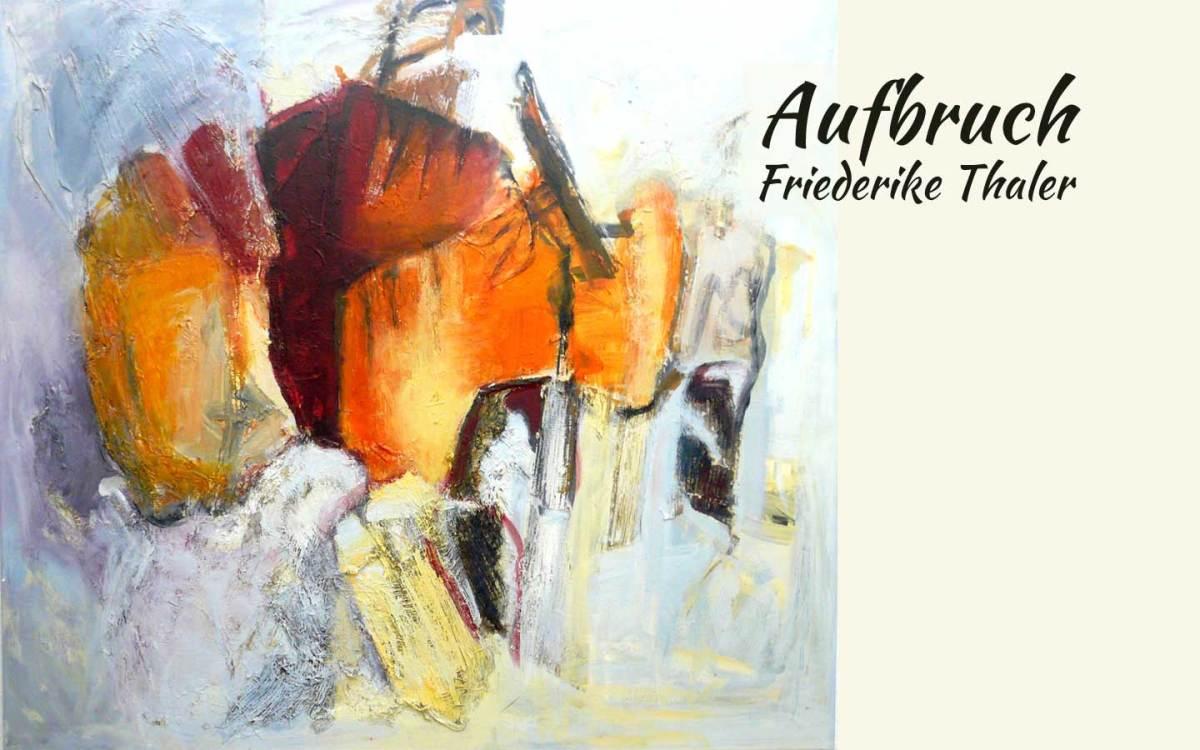 Atelier Thaler - Aufbruch, Friederike Thaler