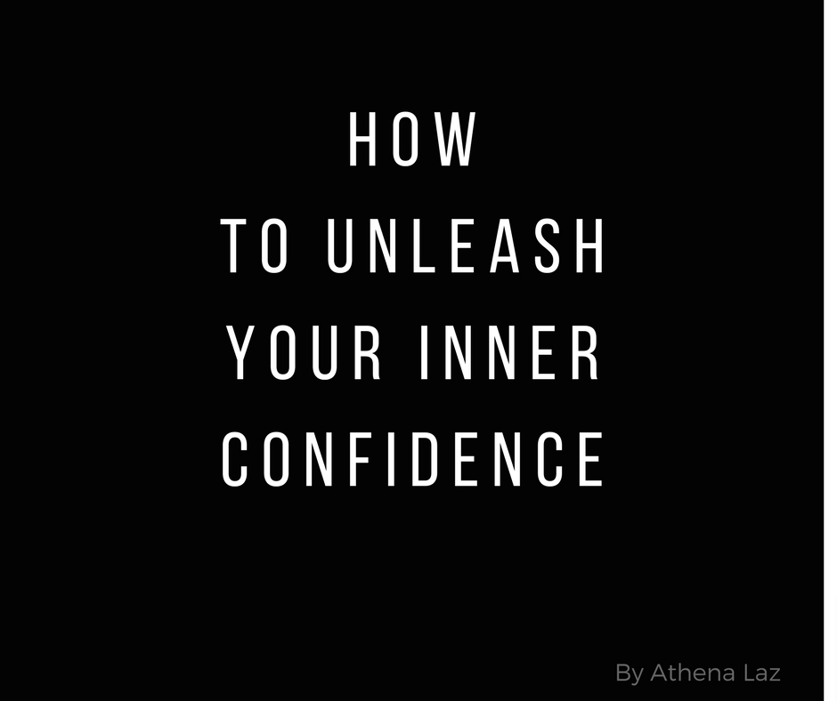 How to unleash your inner confidence in 5 simple steps by Athena Laz