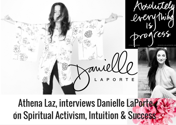 Athena Laz interviews Danielle LaPorte on How To Set Goals With Soul, Spiritual Activism, Intuition & Success.