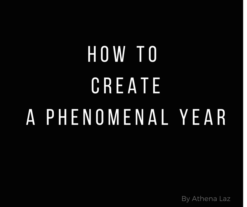 How to create a phenomenal year for yourself by Athena Laz
