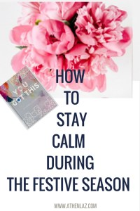 How to stay calm during the festive season by Athena Laz