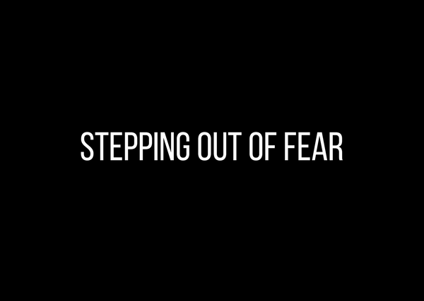 Stepping out of fear by Athena Laz