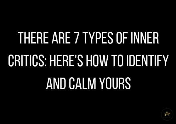 There are 7 types of inner critics: heres how to identify and calm yours by Athena Laz