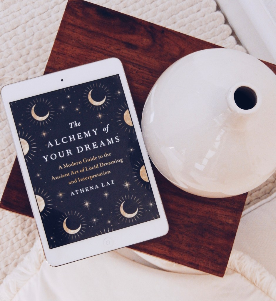 The Alchemy of Your Dreams: A modern guide to the ancient art of lucid dreaming and interpretation by Athena Laz