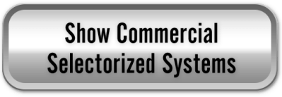 Commercial Selectorized Systems