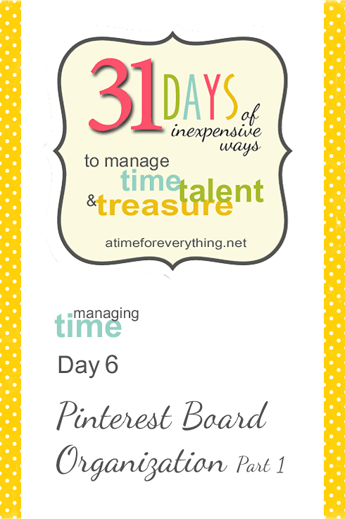 Managing Time, Talent, and Treasure, Day 6: Pinterest Board Organization Part 1