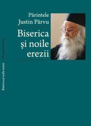 Părintele Justin Pârvu – Biserica și noile erezii