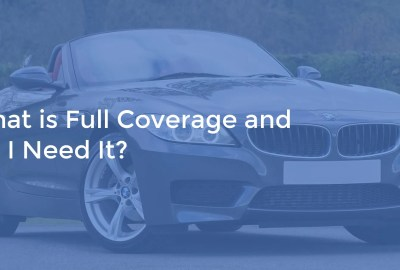 What is Full Coverage and Do I Need It?