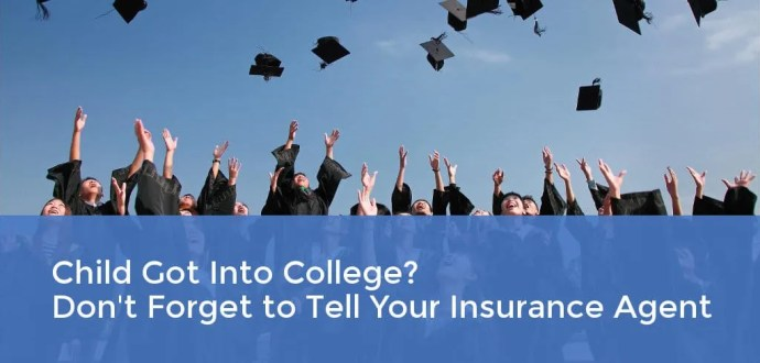 Your Child Got Into College? Don't Forget To Tell Your Insurance Agent