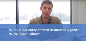 what-is-an-independent-insurance-agent-with-taylor-gilbert