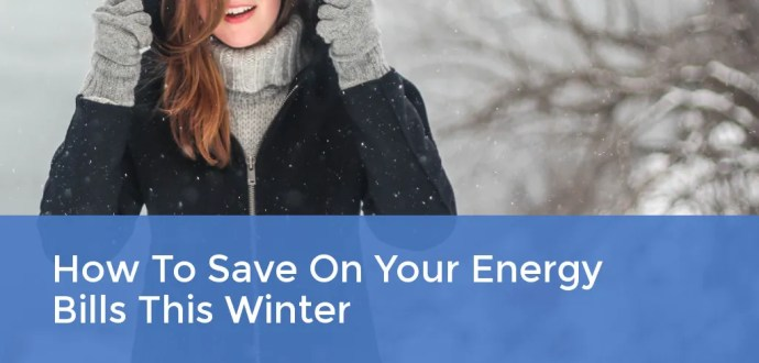 How To Save On Your Energy Bills This Winter