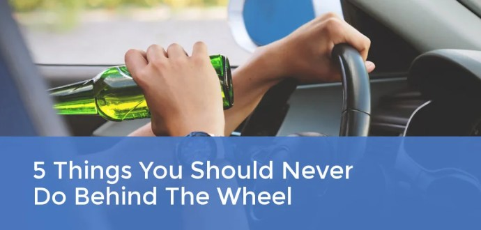 5 Things You Should Never Do Behind The Wheel