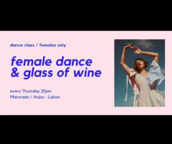 to Jun 25 | DANCE CLASS | Female Dance & Glass Of Wine | Anjos | 10-32€ @ Misturado | Lisboa | Lisboa | Portugal