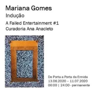 to Jul 11 | ART EXHIBIT | A Failed Entertainment # 1: Mariana Gomes, Indução | Belém | FREE