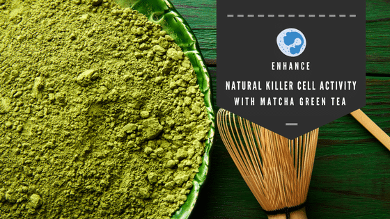 Enhance Natural Killer Cell Activity with Matcha Green Tea