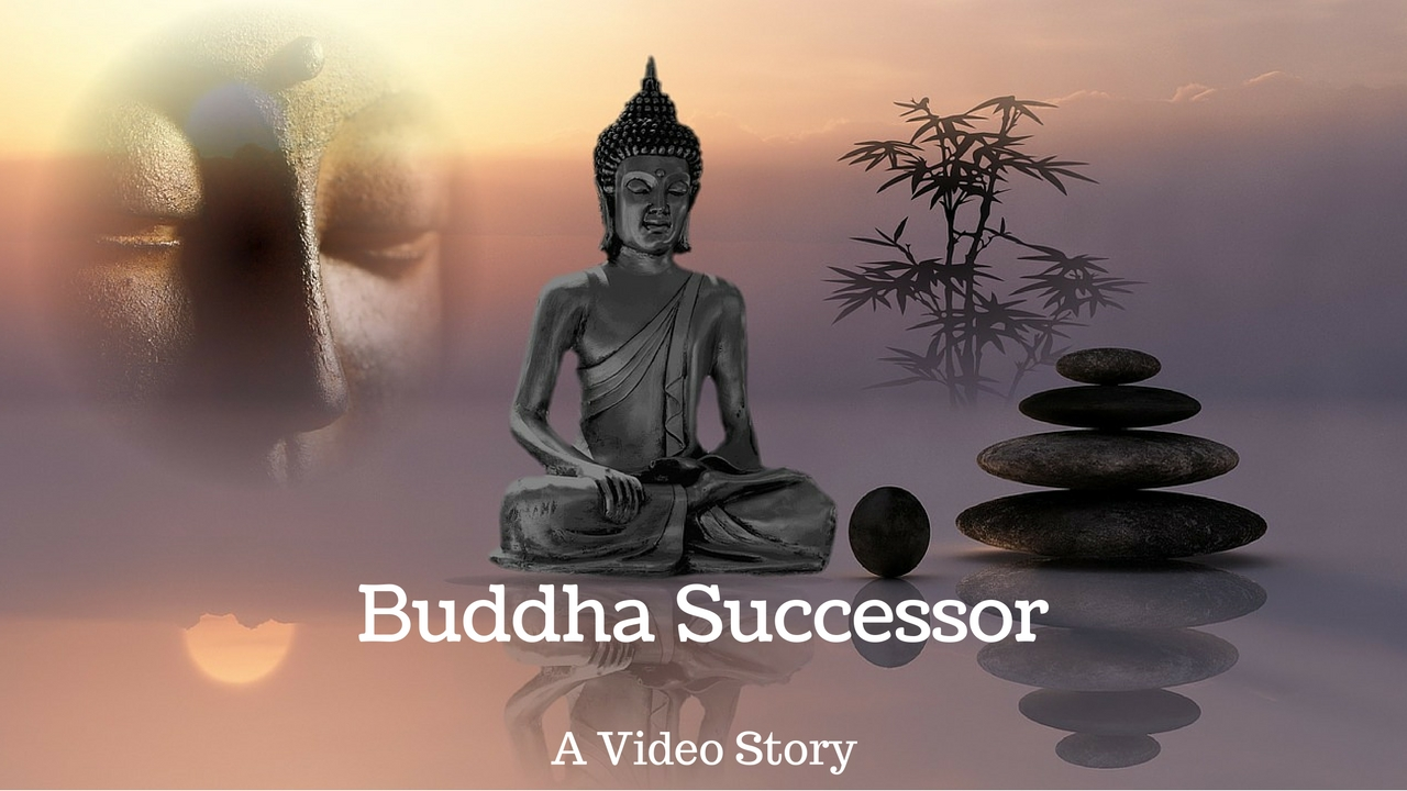 Who was the Successor of Buddha?  – A Video Story