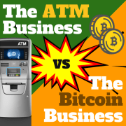 ATM Business vs Bitcoin ATM Business