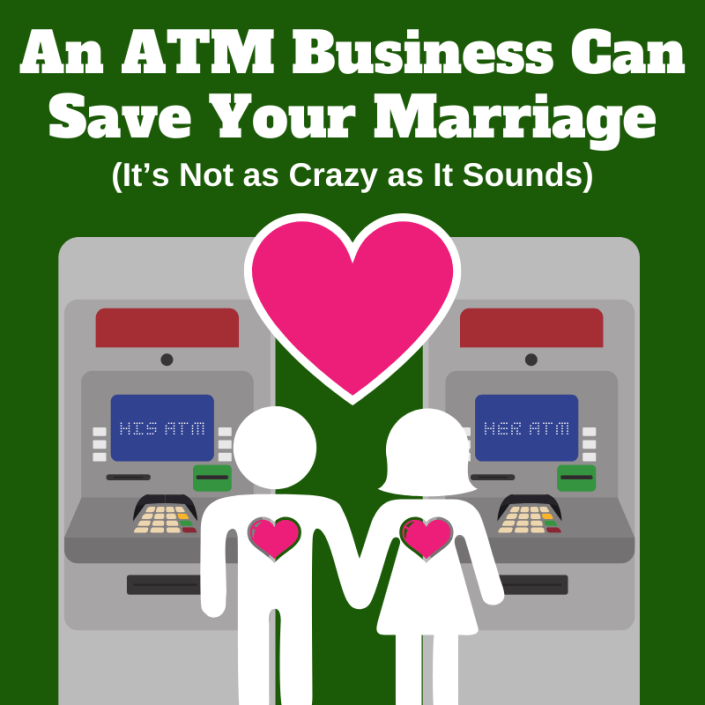 An ATM Business Can Save Your Marriage (It's Not as Crazy as It Sounds)