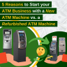 New ATM Machine vs Refurbished ATM Machine via ATMDepot
