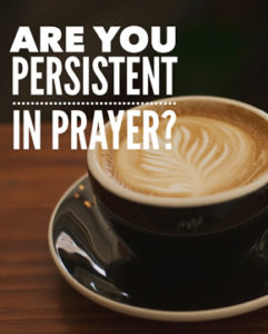 Are You Persistent in Prayers