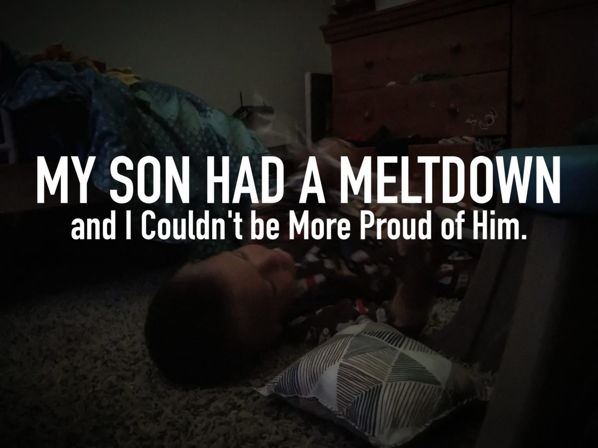 My Son had a Meltdown...and I Couldn't be More Proud of Him.
