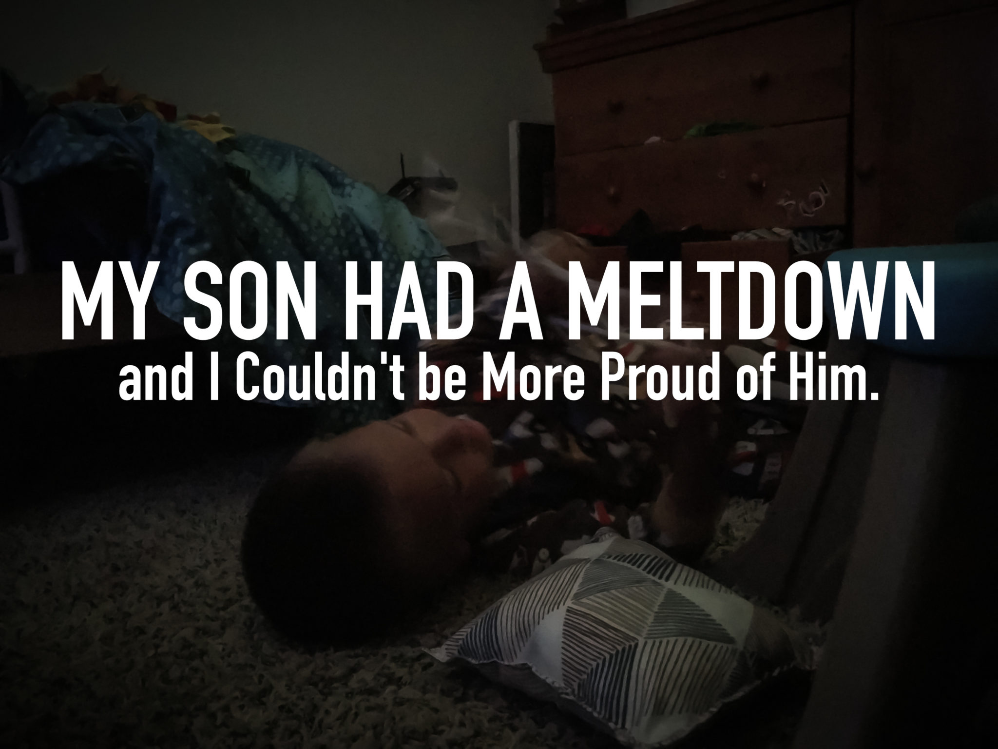 My Son had a Meltdown…and I Couldn't be More Proud of Him.