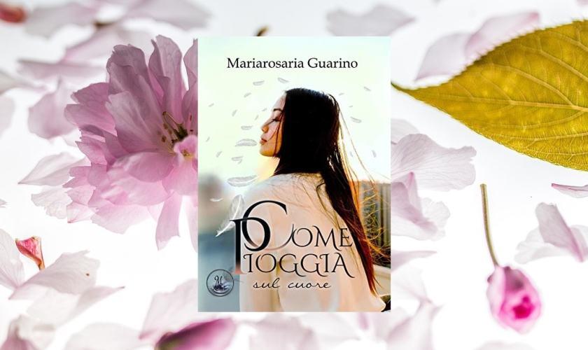 Come Pioggia Sul Cuore di Mariarosaria Guarino recensione