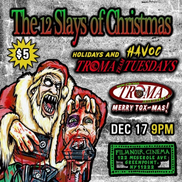 Troma Tuesdays: Seasons Bleedings from The Troma Team with THE 12 SLAYS OF CHRISTMAS Screening on December 17th at Film Noir Cinema, NYC