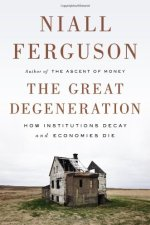 Review   The Great Degeneration: How Institutions Decay and Economies Die by Niall Ferguson