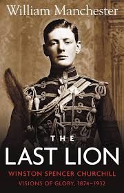 The Last Lion: Winston Spencer Churchill: Visions of Glory, 1874-1932 Book Cover