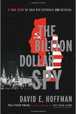 Book Review | The Billion Dollar Spy: A True Story of Cold War Espionage and Betrayal by David E. Hoffman