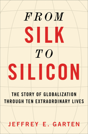 From Silk to Silicon: The Story of Globalization Through Ten Extraordinary Lives Book Cover