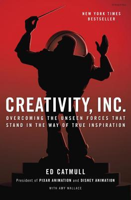 Creativity, Inc: Overcoming the Unseen Forces That Stand in the Way of True Inspiration Book Cover