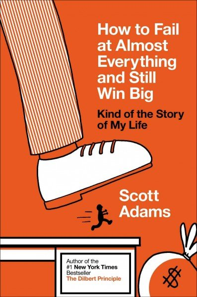 How to Fail at Almost Everything and Still Win Big: Kind of the Story of My Life Book Cover