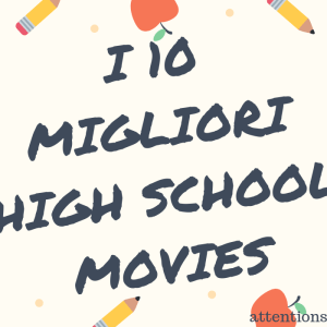 HIGH SCHOOL MOVIES: i migliori 10