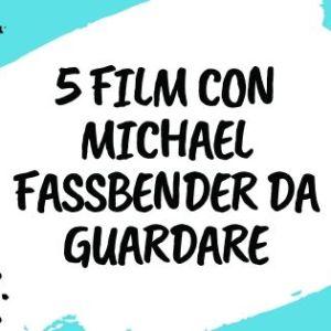 5 FILM CON MICHAEL FASSBENDER DA RECUPERARE ( O RIGUARDARE)