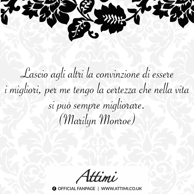 Lascio agli altri la convinzione di essere i migliori, per me tengo la certezza che nella vita si può sempre migliorare. (Marilyn Monroe)