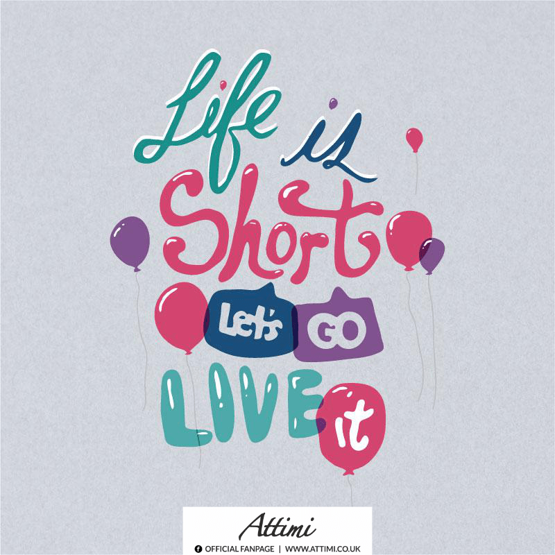 Life is short let's go live it.
